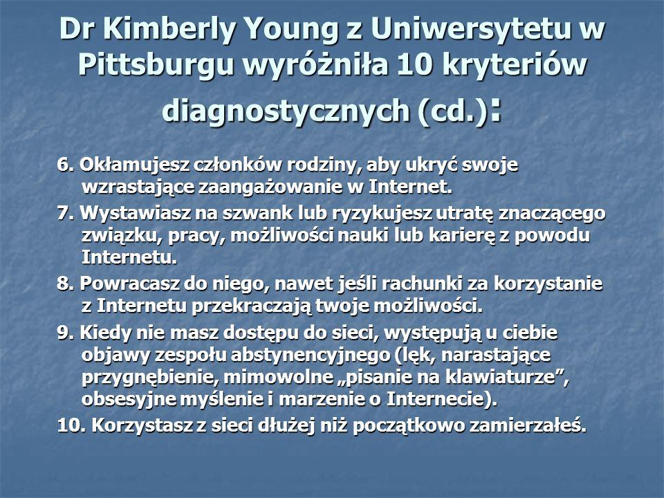 Dr Kimberly Young z Uniwersytetu w Pittsburgu wyróżniła 10 kryteriów diagnostycznych (cd.):