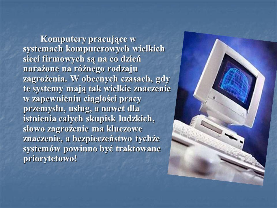 Komputery pracujące w systemach komputerowych wielkich sieci firmowych są na co dzień narażone na różnego rodzaju zagrożenia.