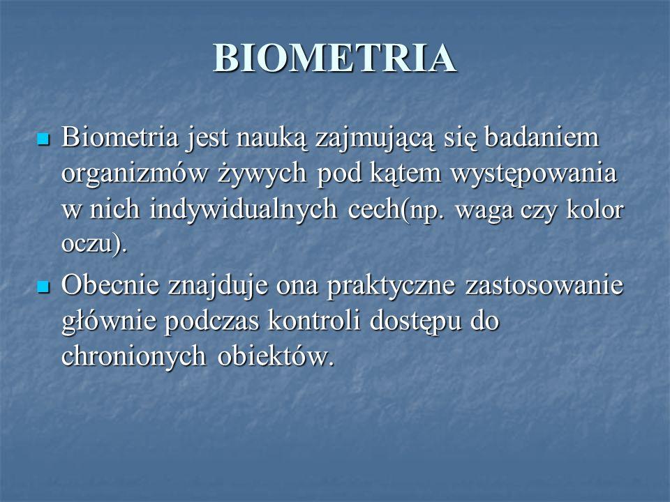 BIOMETRIA Biometria jest nauką zajmującą się badaniem organizmów żywych pod kątem występowania w nich indywidualnych cech(np. waga czy kolor oczu).