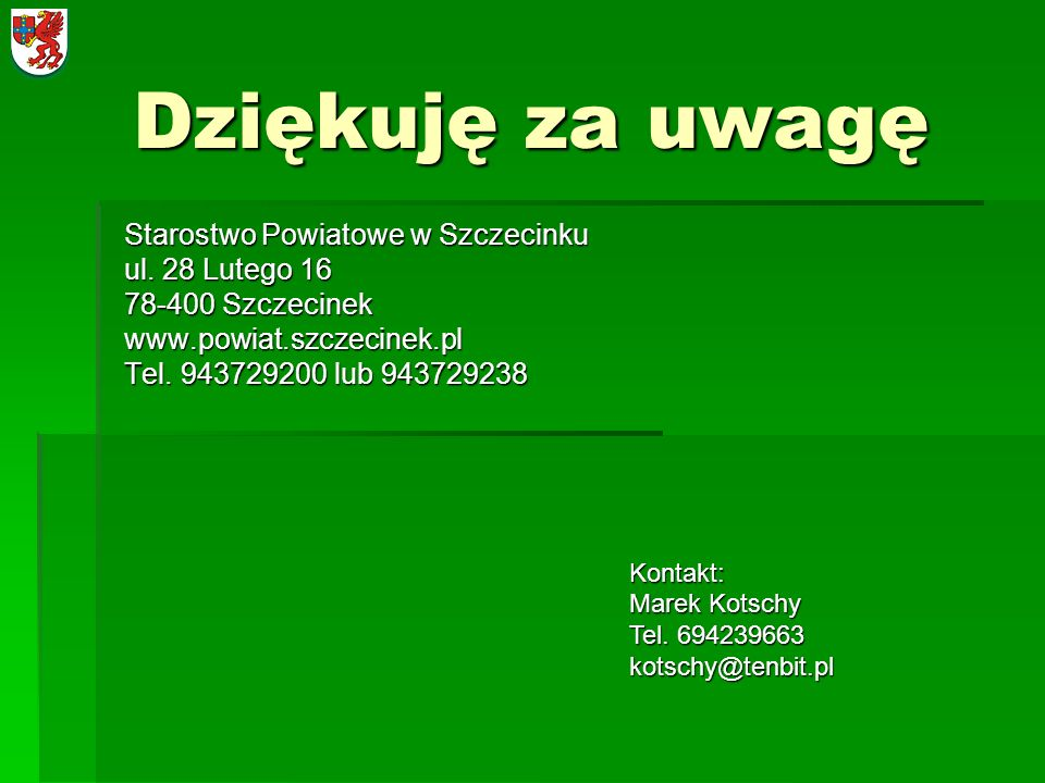 Dziękuję za uwagę Starostwo Powiatowe w Szczecinku ul. 28 Lutego 16