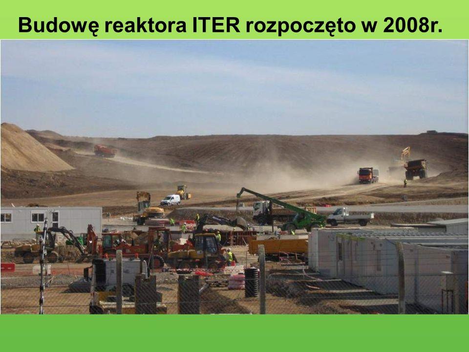 Budowę reaktora ITER rozpoczęto w 2008r.
