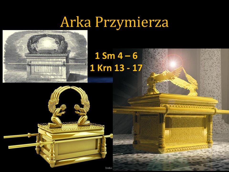 Arka Przymierza 1 Sm 4 – 6 1 Krn 13 - 17