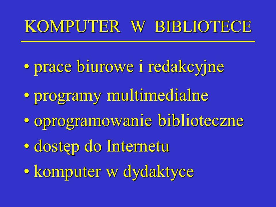 KOMPUTER W BIBLIOTECE prace biurowe i redakcyjne. programy multimedialne. oprogramowanie biblioteczne.