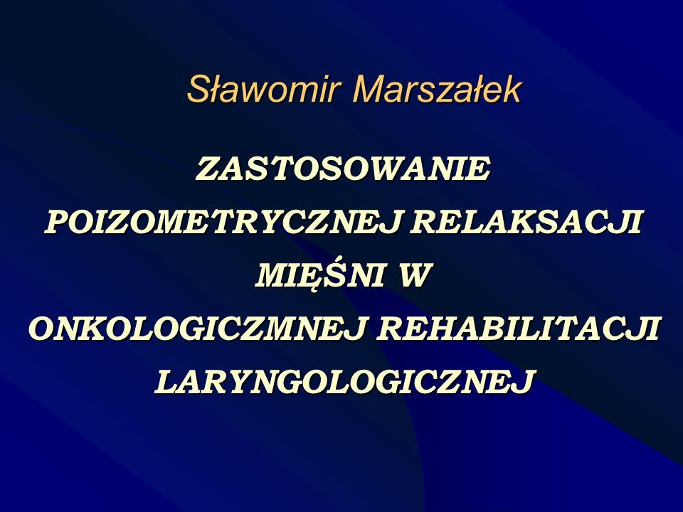 Sławomir Marszałek ZASTOSOWANIE POIZOMETRYCZNEJ RELAKSACJI MIĘŚNI W