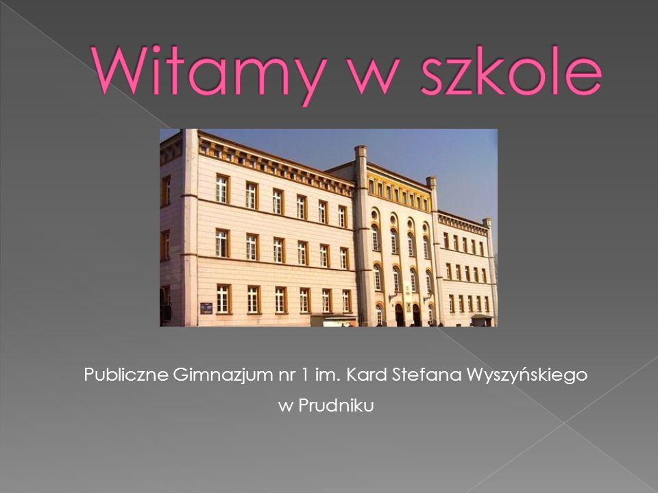 Witamy w szkole Publiczne Gimnazjum nr 1 im. Kard Stefana Wyszyńskiego