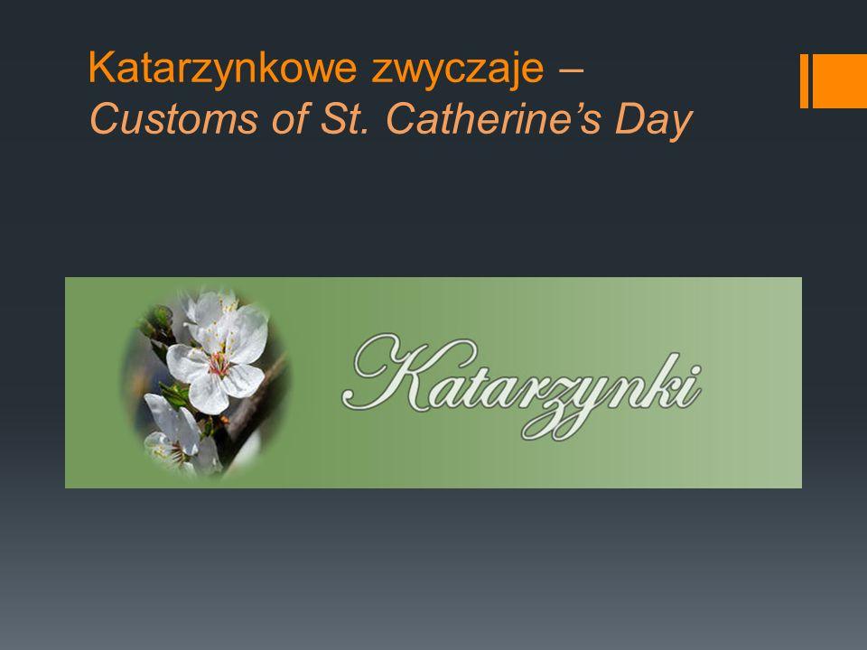 Katarzynkowe zwyczaje – Customs of St. Catherine's Day
