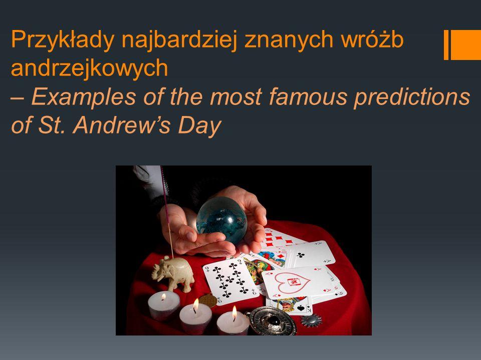 Przykłady najbardziej znanych wróżb andrzejkowych – Examples of the most famous predictions of St.