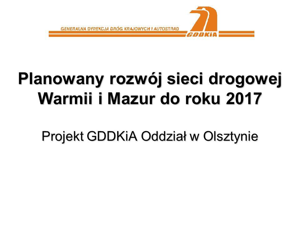 Planowany rozwój sieci drogowej Warmii i Mazur do roku 2017 Projekt GDDKiA Oddział w Olsztynie
