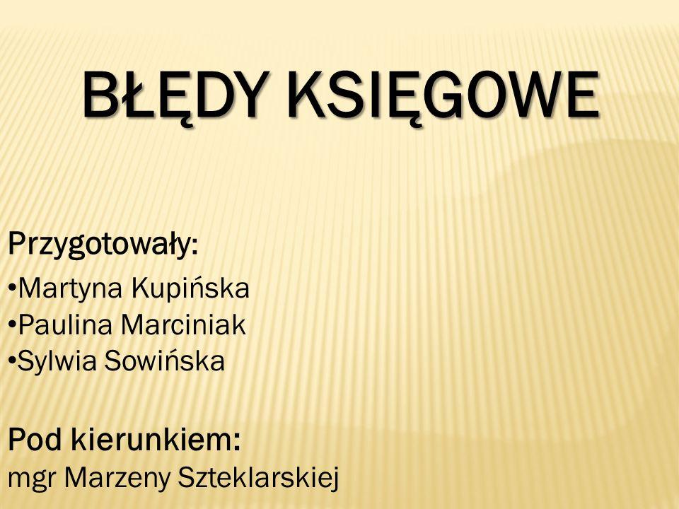 BŁĘDY KSIĘGOWE Przygotowały: Pod kierunkiem: Martyna Kupińska
