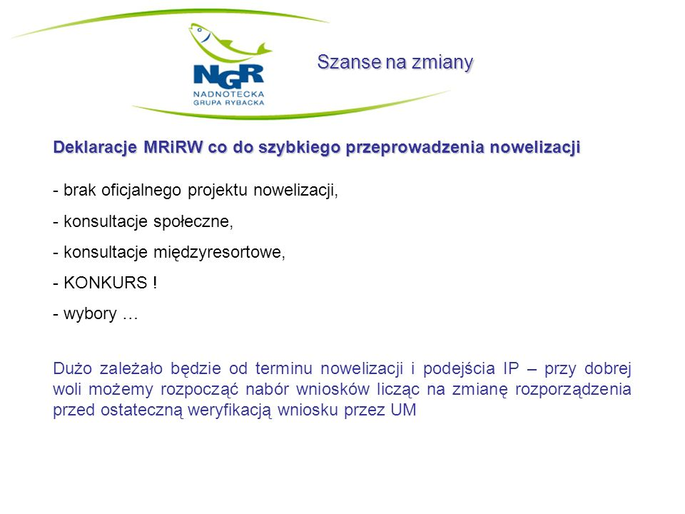 Szanse na zmiany Deklaracje MRiRW co do szybkiego przeprowadzenia nowelizacji. brak oficjalnego projektu nowelizacji,