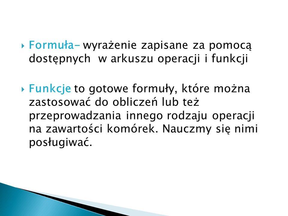 Formuła- wyrażenie zapisane za pomocą dostępnych w arkuszu operacji i funkcji