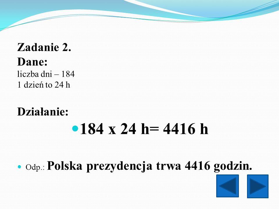 184 x 24 h= 4416 h Zadanie 2. Dane: Działanie: liczba dni – 184