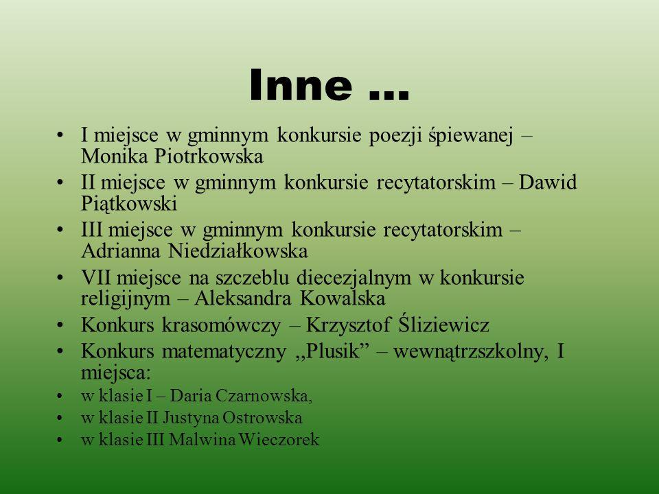 Inne … I miejsce w gminnym konkursie poezji śpiewanej – Monika Piotrkowska. II miejsce w gminnym konkursie recytatorskim – Dawid Piątkowski.