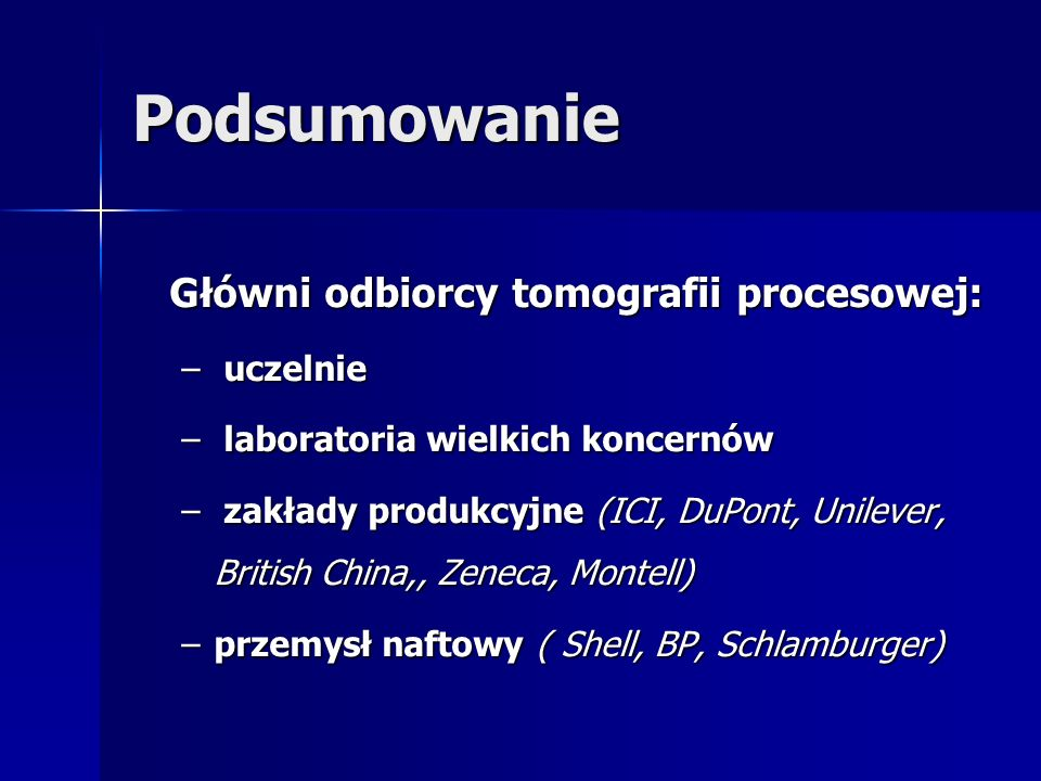 Podsumowanie Główni odbiorcy tomografii procesowej: uczelnie