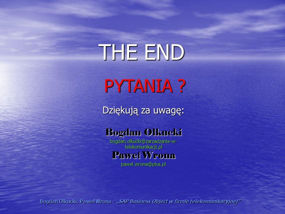 THE END PYTANIA Dziękują za uwagę: Bogdan Olkucki Paweł Wrona