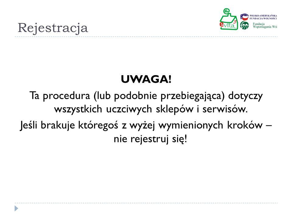 Rejestracja UWAGA! Ta procedura (lub podobnie przebiegająca) dotyczy wszystkich uczciwych sklepów i serwisów.