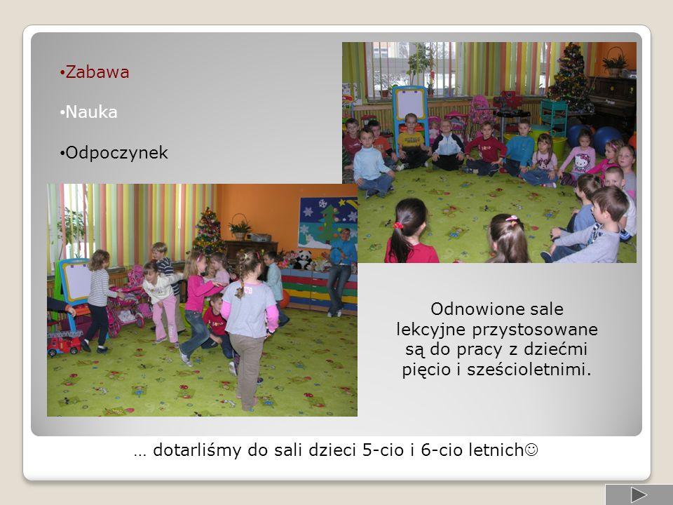 … dotarliśmy do sali dzieci 5-cio i 6-cio letnich