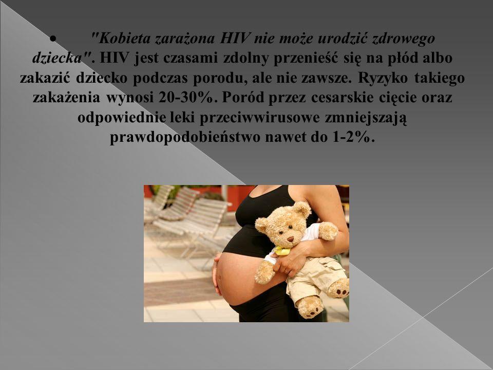  Kobieta zarażona HIV nie może urodzić zdrowego dziecka