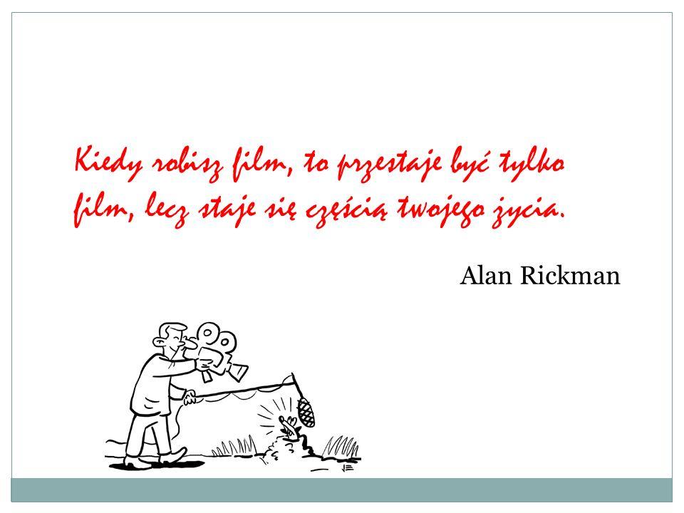 Kiedy robisz film, to przestaje być tylko film, lecz staje się częścią twojego życia.