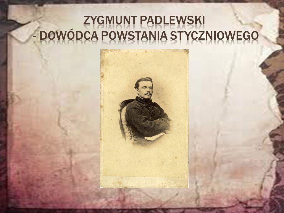 Zygmunt Padlewski - dowódca Powstania Styczniowego