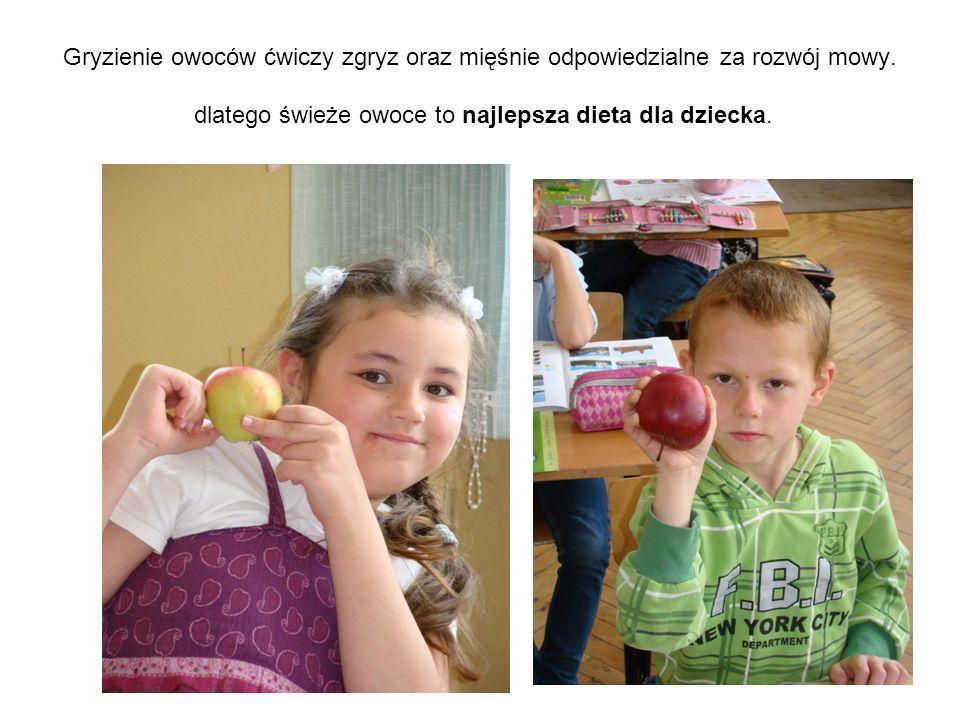 Gryzienie owoców ćwiczy zgryz oraz mięśnie odpowiedzialne za rozwój mowy.