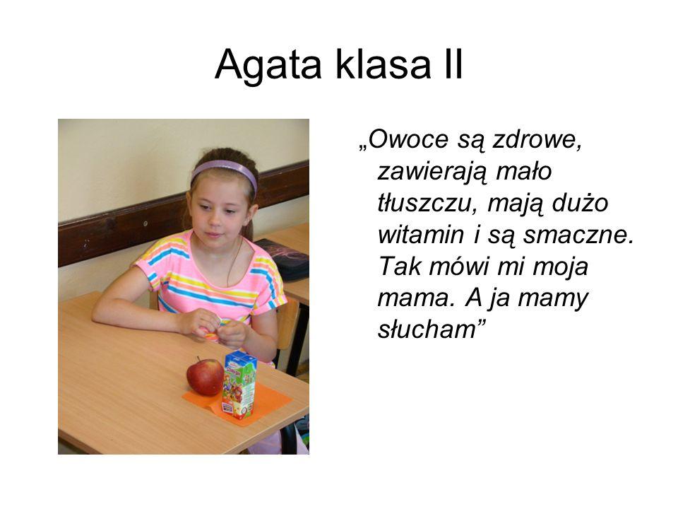 """Agata klasa II""""Owoce są zdrowe, zawierają mało tłuszczu, mają dużo witamin i są smaczne."""