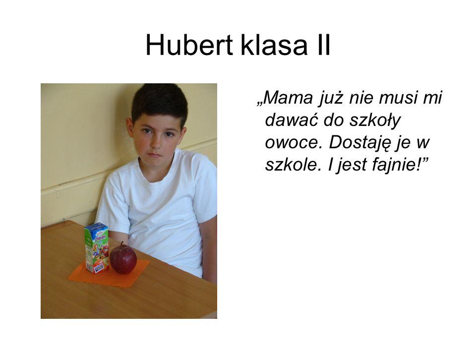 """Hubert klasa II """"Mama już nie musi mi dawać do szkoły owoce. Dostaję je w szkole. I jest fajnie!"""
