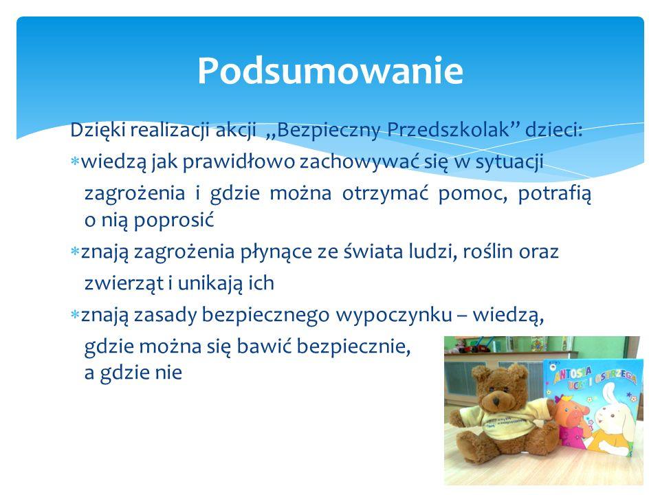 """Podsumowanie Dzięki realizacji akcji """"Bezpieczny Przedszkolak dzieci:"""