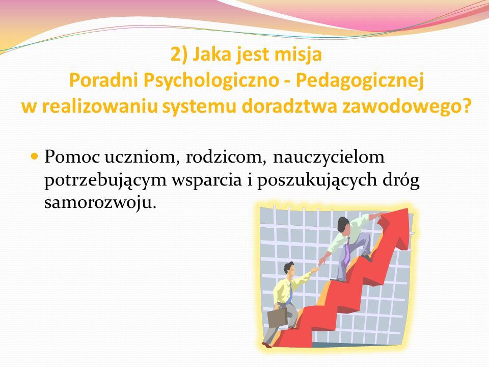 2) Jaka jest misja Poradni Psychologiczno - Pedagogicznej w realizowaniu systemu doradztwa zawodowego