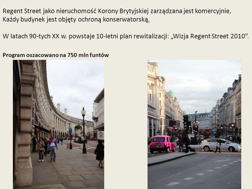 """Regent Street jako nieruchomość Korony Brytyjskiej zarządzana jest komercyjnie, Każdy budynek jest objęty ochroną konserwatorską, W latach 90-tych XX w. powstaje 10-letni plan rewitalizacji: """"Wizja Regent Street 2010 ."""