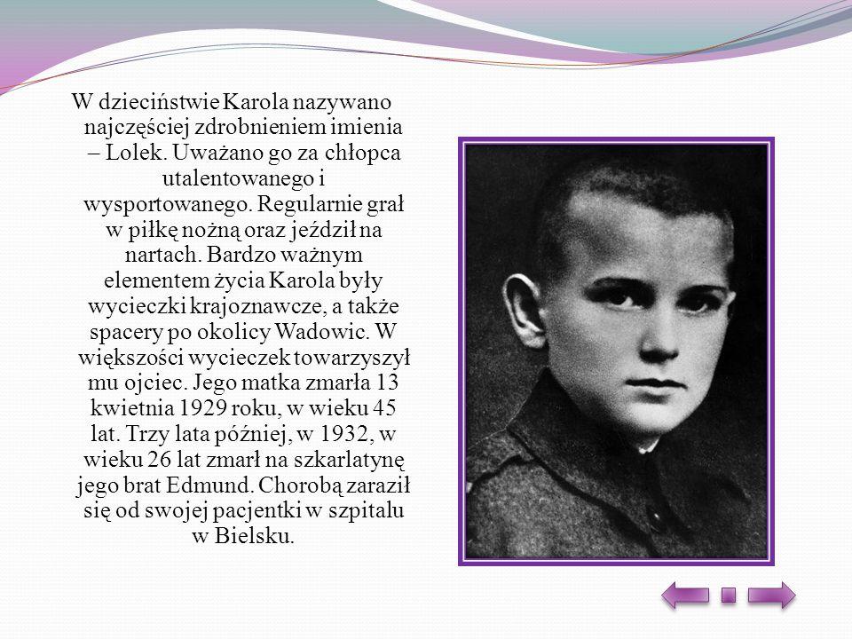 W dzieciństwie Karola nazywano najczęściej zdrobnieniem imienia – Lolek.