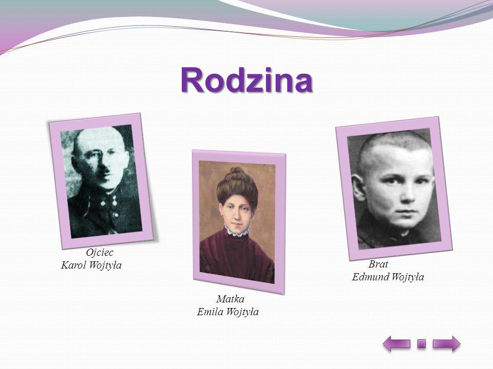Rodzina Ojciec Karol Wojtyła Brat Edmund Wojtyła Matka Emila Wojtyła