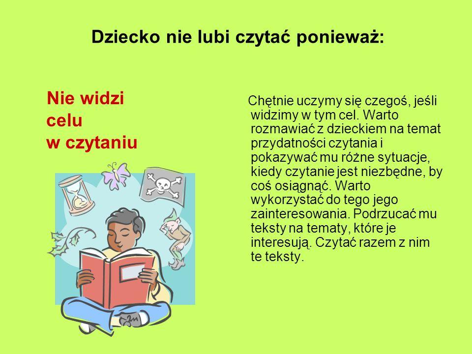 Dziecko nie lubi czytać ponieważ: