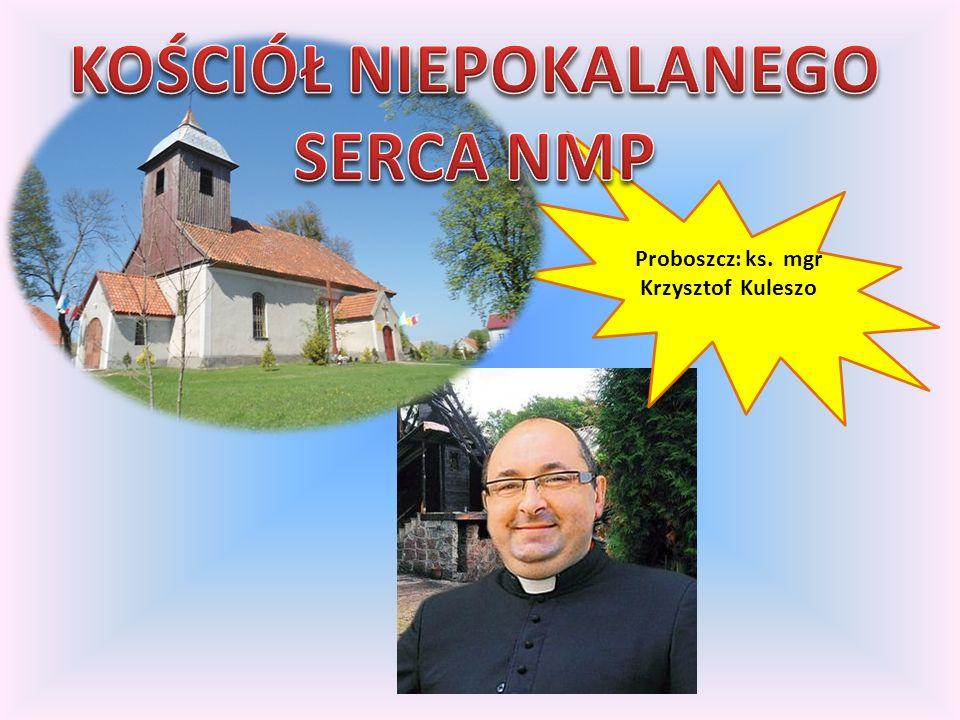 KOŚCIÓŁ NIEPOKALANEGO SERCA NMP Proboszcz: ks. mgr Krzysztof Kuleszo