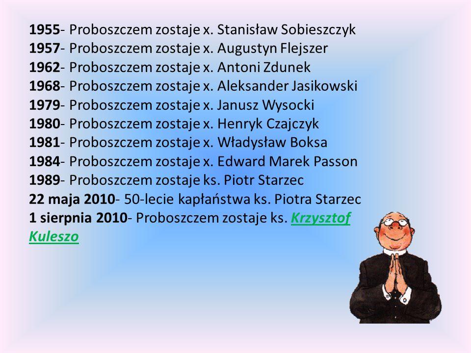 1955- Proboszczem zostaje x. Stanisław Sobieszczyk