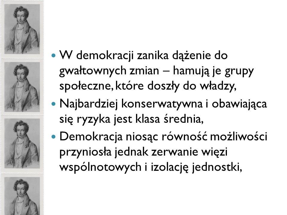 W demokracji zanika dążenie do gwałtownych zmian – hamują je grupy społeczne, które doszły do władzy,