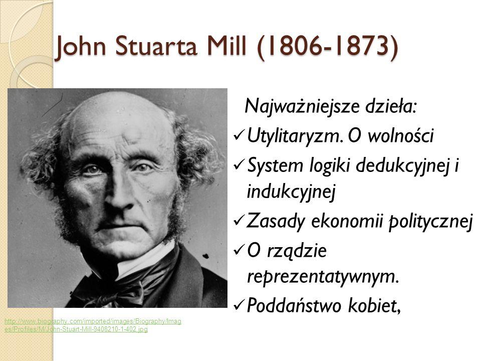 John Stuarta Mill (1806-1873) Najważniejsze dzieła: