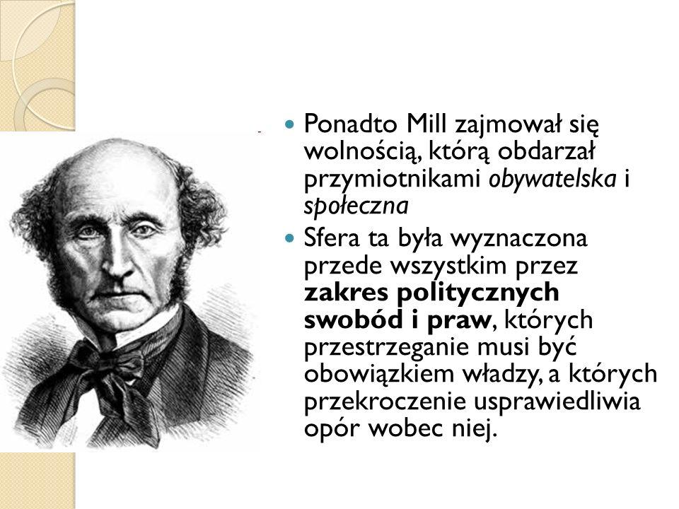 Ponadto Mill zajmował się wolnością, którą obdarzał przymiotnikami obywatelska i społeczna