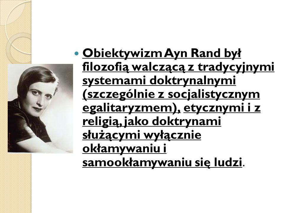 Obiektywizm Ayn Rand był filozofią walczącą z tradycyjnymi systemami doktrynalnymi (szczególnie z socjalistycznym egalitaryzmem), etycznymi i z religią, jako doktrynami służącymi wyłącznie okłamywaniu i samookłamywaniu się ludzi.
