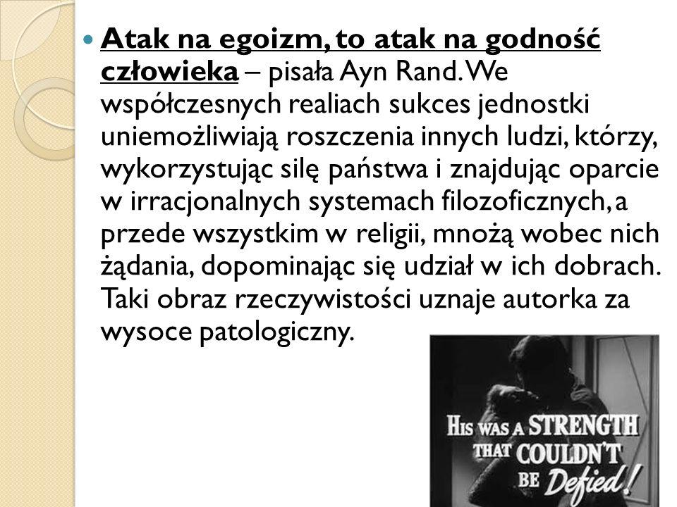 Atak na egoizm, to atak na godność człowieka – pisała Ayn Rand