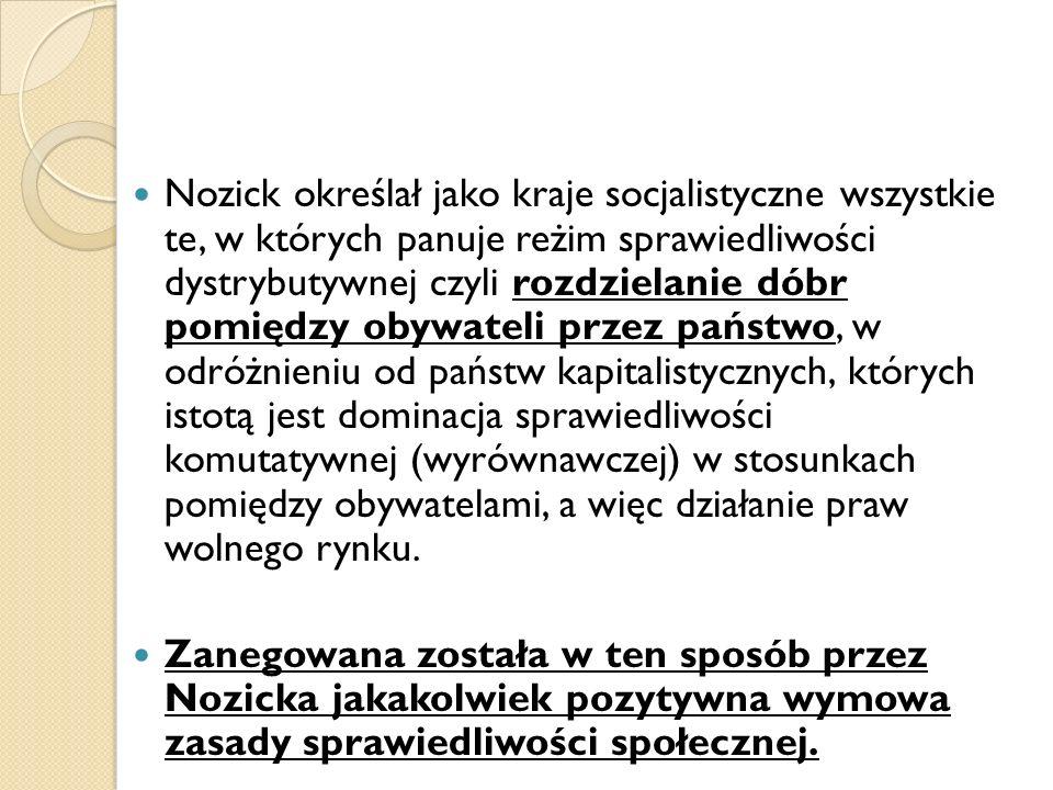 Nozick określał jako kraje socjalistyczne wszystkie te, w których panuje reżim sprawiedliwości dystrybutywnej czyli rozdzielanie dóbr pomiędzy obywateli przez państwo, w odróżnieniu od państw kapitalistycznych, których istotą jest dominacja sprawiedliwości komutatywnej (wyrównawczej) w stosunkach pomiędzy obywatelami, a więc działanie praw wolnego rynku.