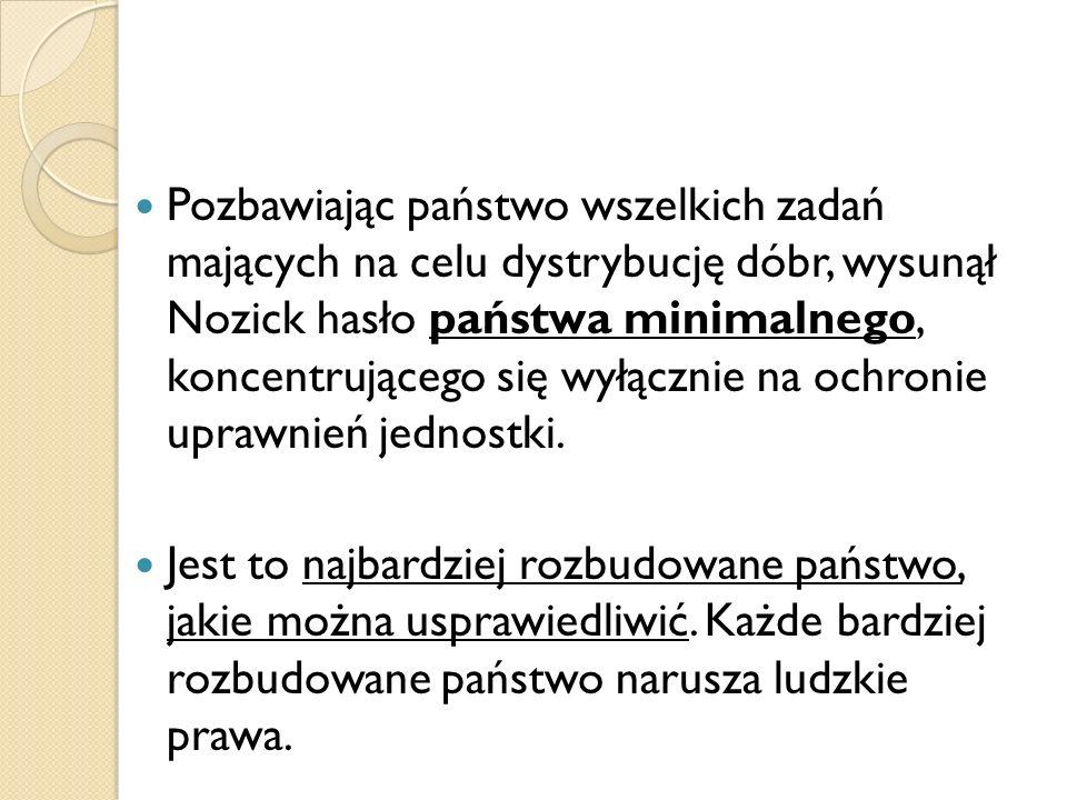 Pozbawiając państwo wszelkich zadań mających na celu dystrybucję dóbr, wysunął Nozick hasło państwa minimalnego, koncentrującego się wyłącznie na ochronie uprawnień jednostki.