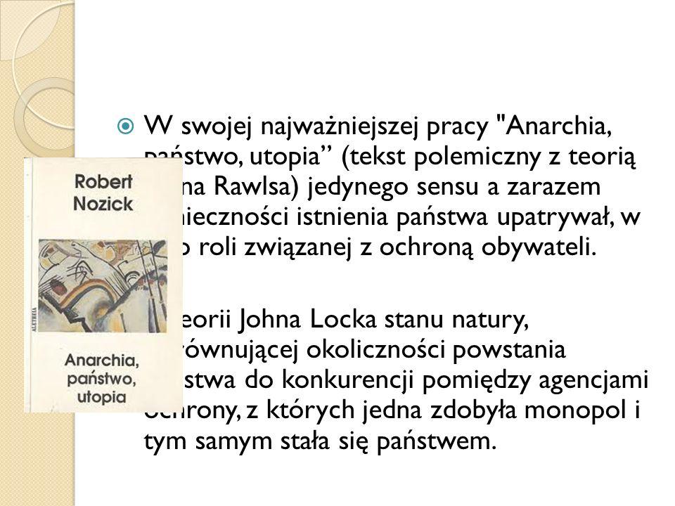 W swojej najważniejszej pracy Anarchia, państwo, utopia (tekst polemiczny z teorią Johna Rawlsa) jedynego sensu a zarazem konieczności istnienia państwa upatrywał, w jego roli związanej z ochroną obywateli.