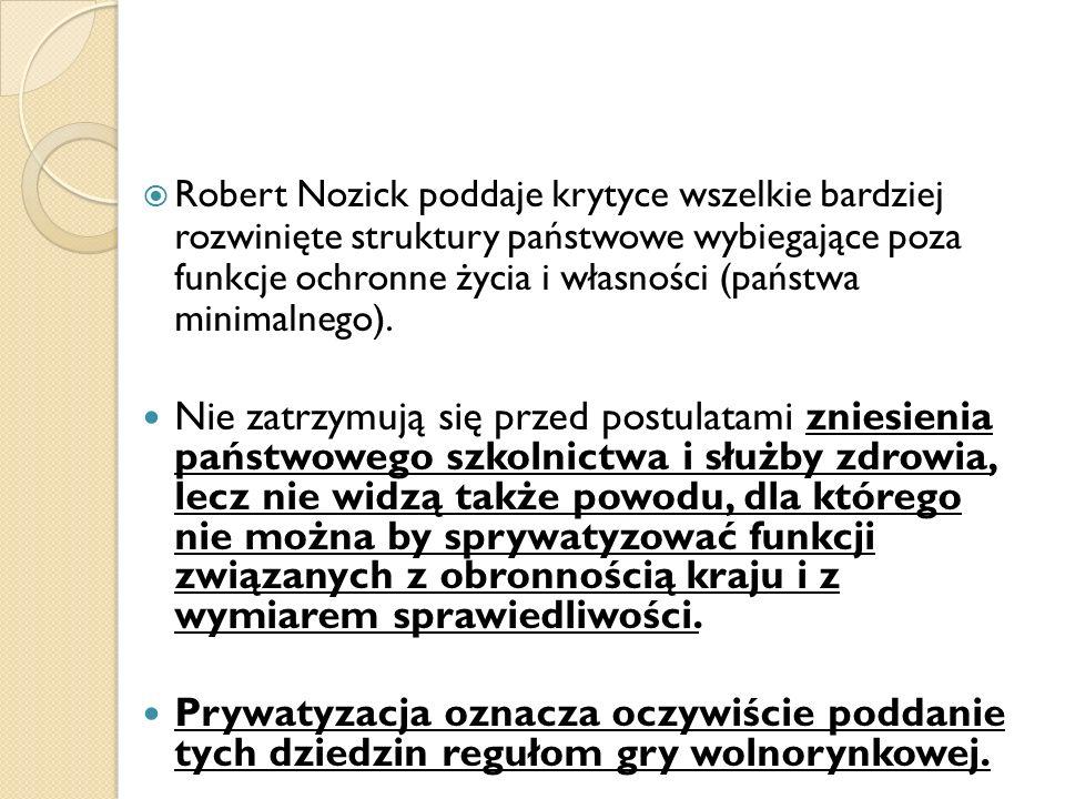 Robert Nozick poddaje krytyce wszelkie bardziej rozwinięte struktury państwowe wybiegające poza funkcje ochronne życia i własności (państwa minimalnego).