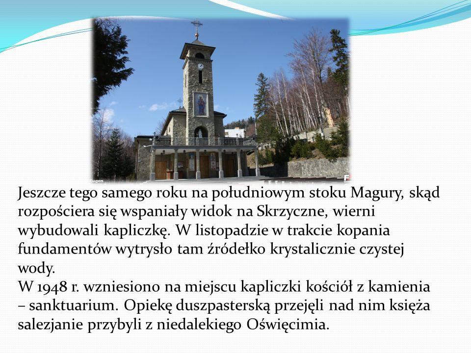 Jeszcze tego samego roku na południowym stoku Magury, skąd rozpościera się wspaniały widok na Skrzyczne, wierni wybudowali kapliczkę. W listopadzie w trakcie kopania fundamentów wytrysło tam źródełko krystalicznie czystej wody.