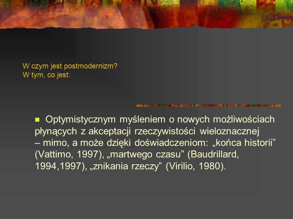 W czym jest postmodernizm W tym, co jest: