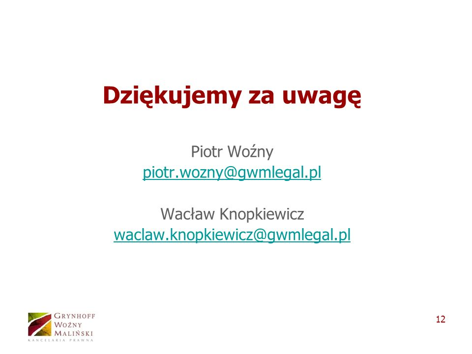 Dziękujemy za uwagę Piotr Woźny piotr.wozny@gwmlegal.pl