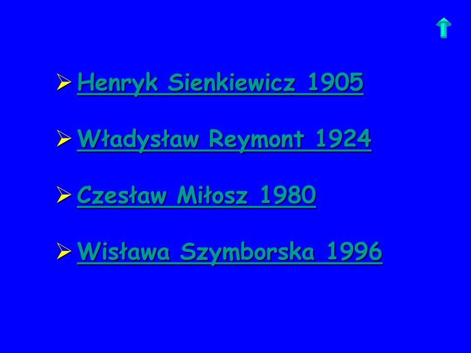 Henryk Sienkiewicz 1905 Władysław Reymont 1924 Czesław Miłosz 1980 Wisława Szymborska 1996