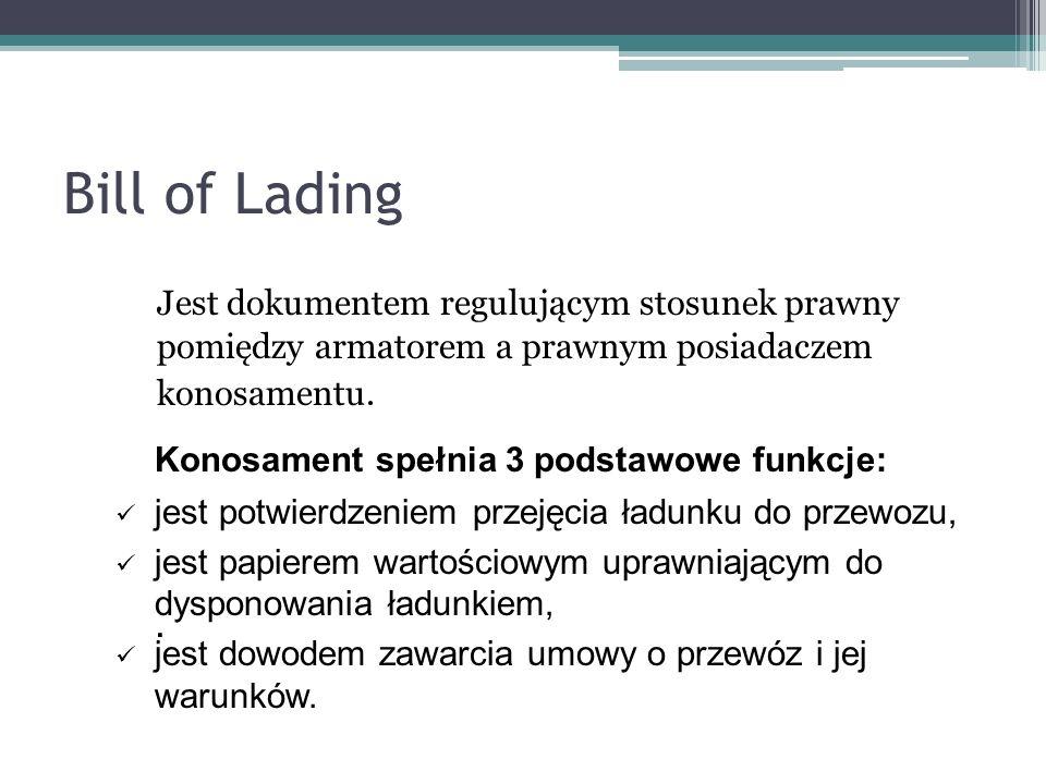Bill of Lading Jest dokumentem regulującym stosunek prawny pomiędzy armatorem a prawnym posiadaczem konosamentu.