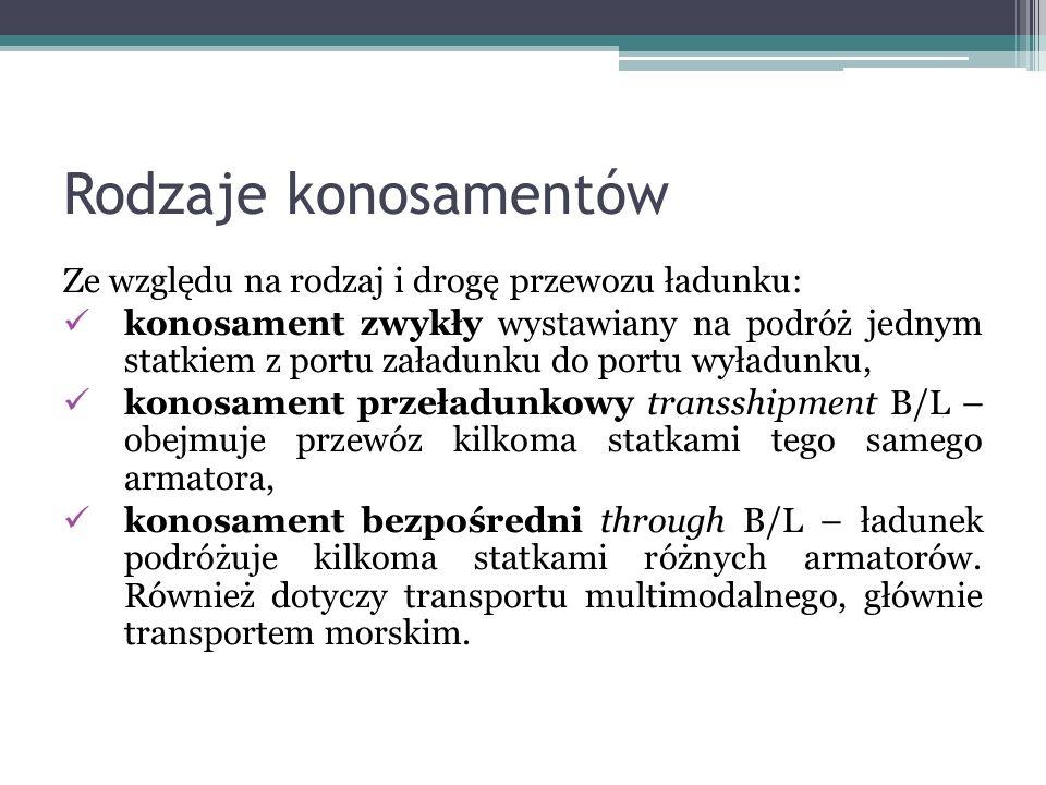 Rodzaje konosamentów Ze względu na rodzaj i drogę przewozu ładunku: